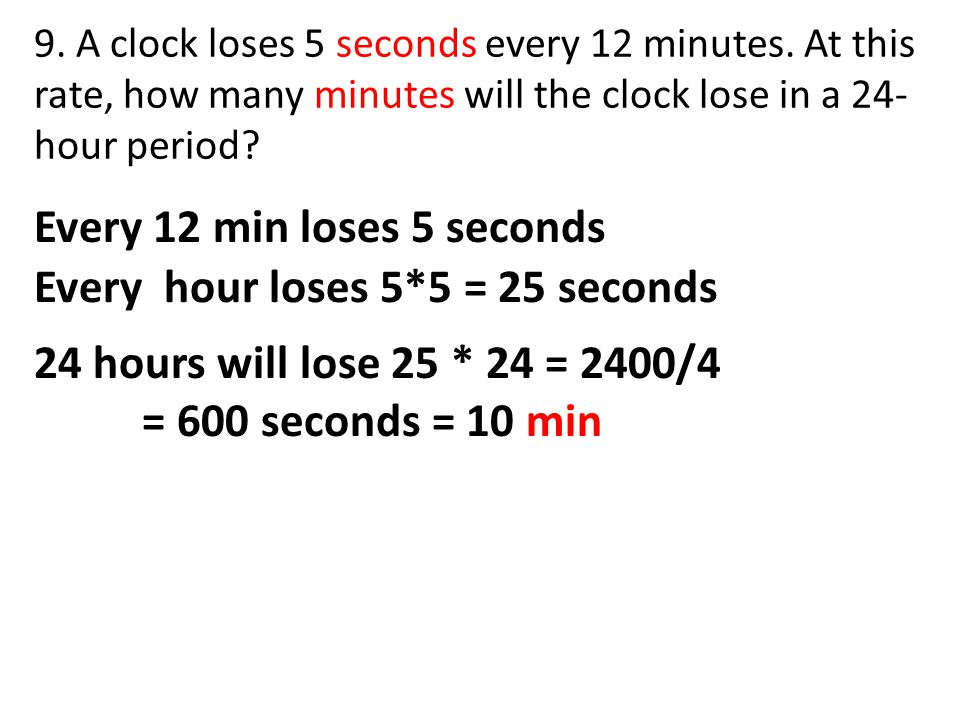 Every 12 min loses 5 seconds 9. A clock loses 5 seconds every 12 minutes. At this rate, how many minutes will the clock lose in a 24- hour period? Eve