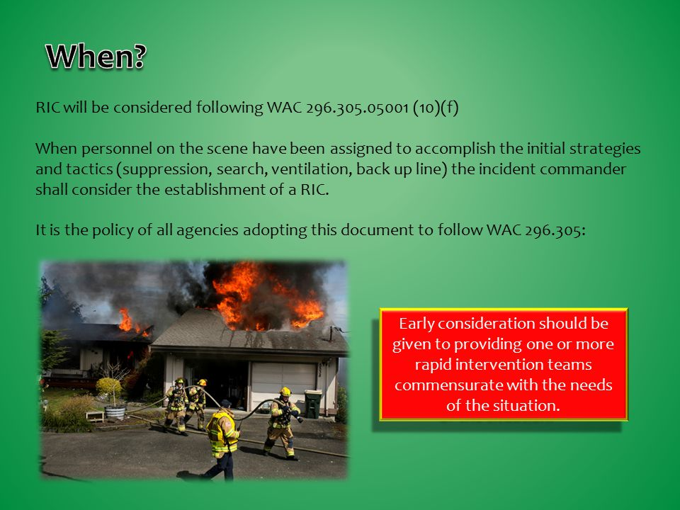 RIC will be considered following WAC 296.305.05001 (10)(f) When personnel on the scene have been assigned to accomplish the initial strategies and tac