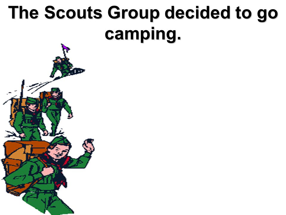 The Scouts Group decided to go camping.