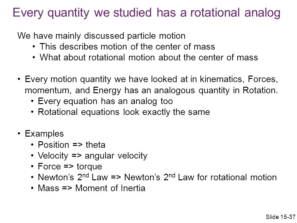We have mainly discussed particle motion This describes motion of the center of mass What about rotational motion about the center of mass Every motio