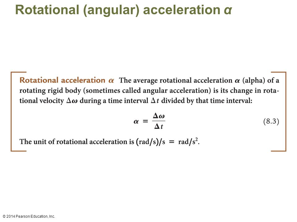 Rotational (angular) acceleration α © 2014 Pearson Education, Inc.