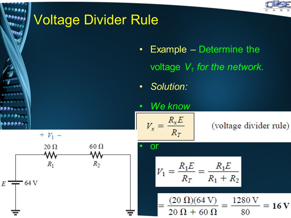 Voltage Divider Rule Example – Determine the voltage V 1 for the network. Solution: We know or
