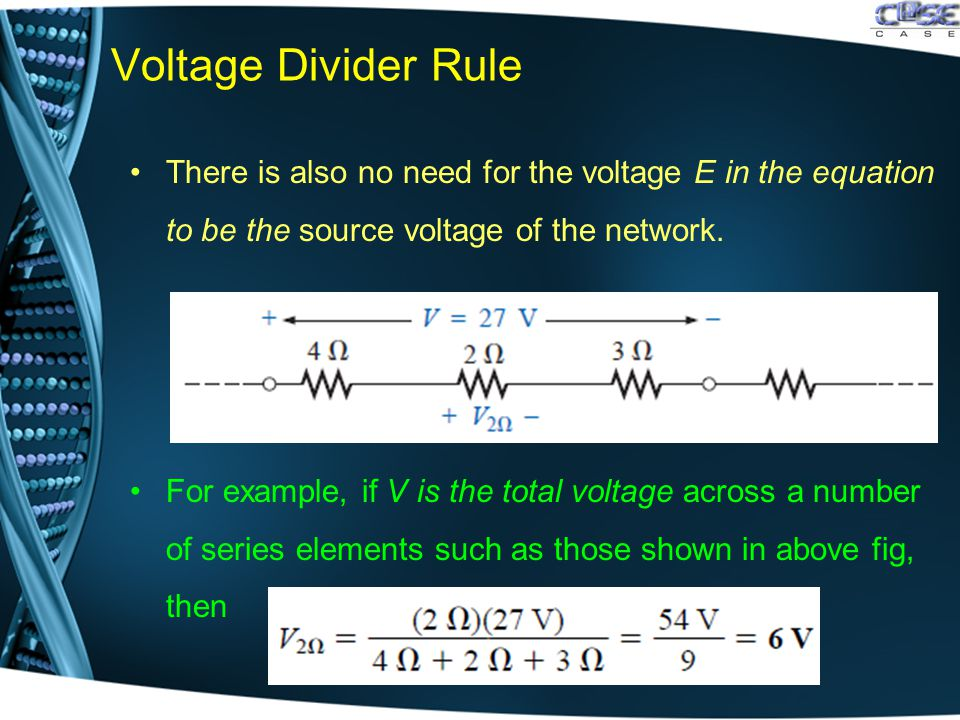 Voltage Divider Rule There is also no need for the voltage E in the equation to be the source voltage of the network.