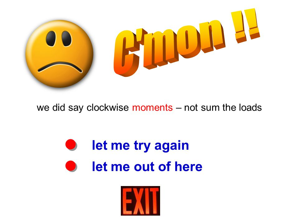 let me try again let me out of here we did say clockwise moments – not sum the loads