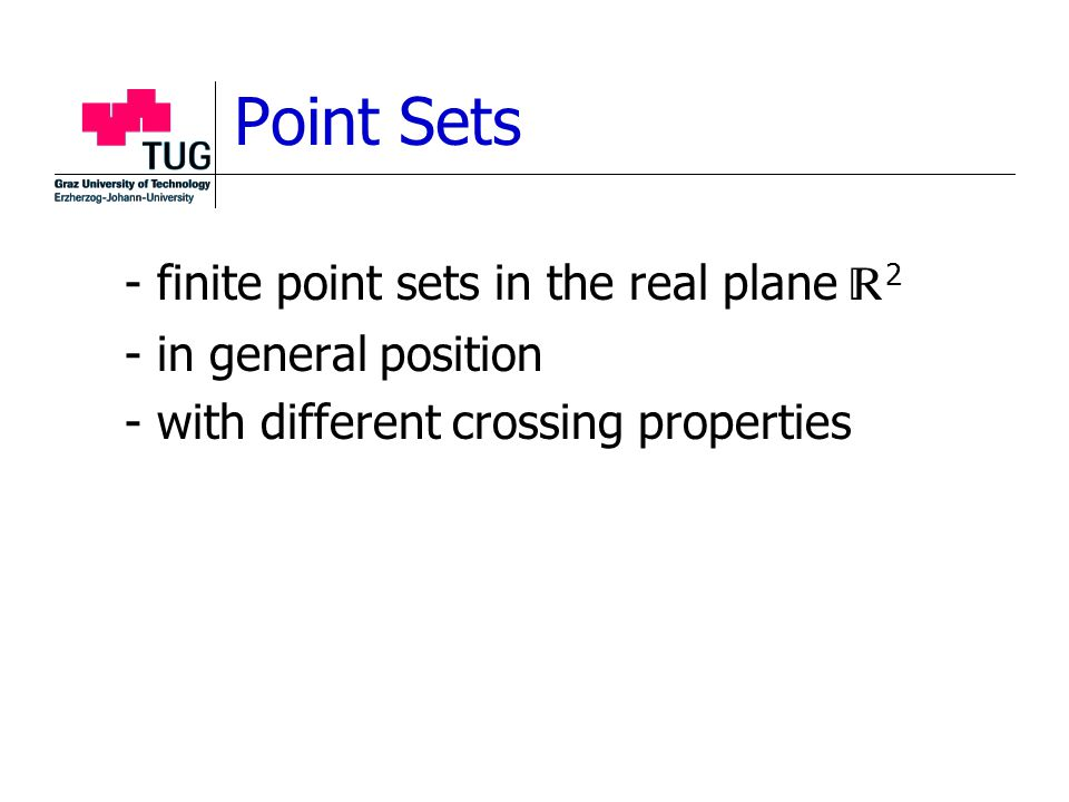 Point Sets - finite point sets in the real plane  2 - in general position - with different crossing properties
