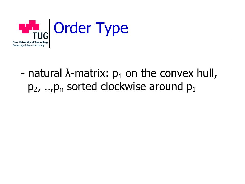 - natural λ-matrix: p 1 on the convex hull, p 2,..,p n sorted clockwise around p 1