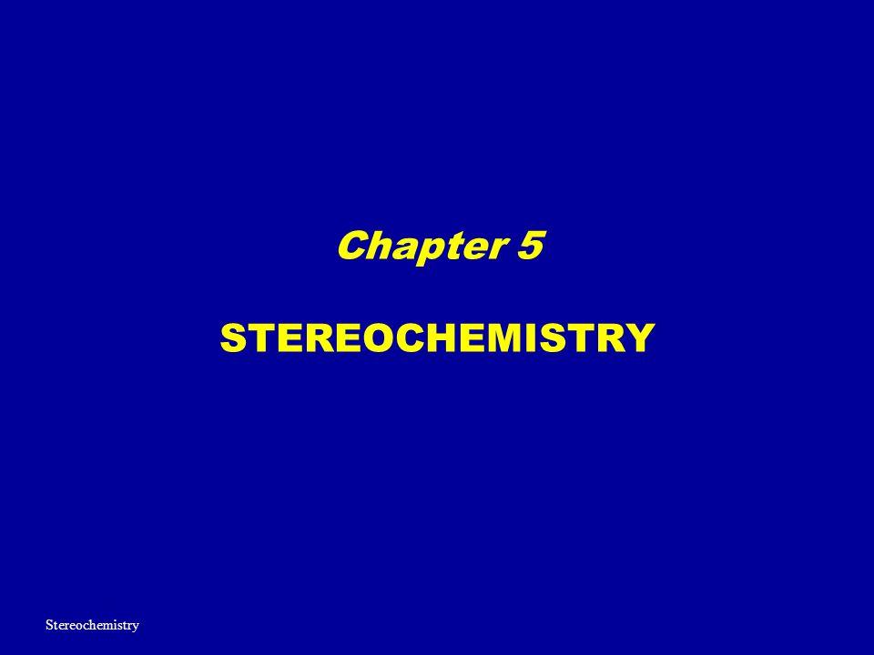 Chapter 5 STEREOCHEMISTRY Stereochemistry