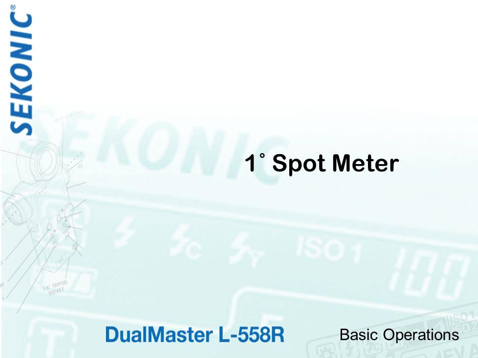 Basic Operations 1˚ Spot Meter