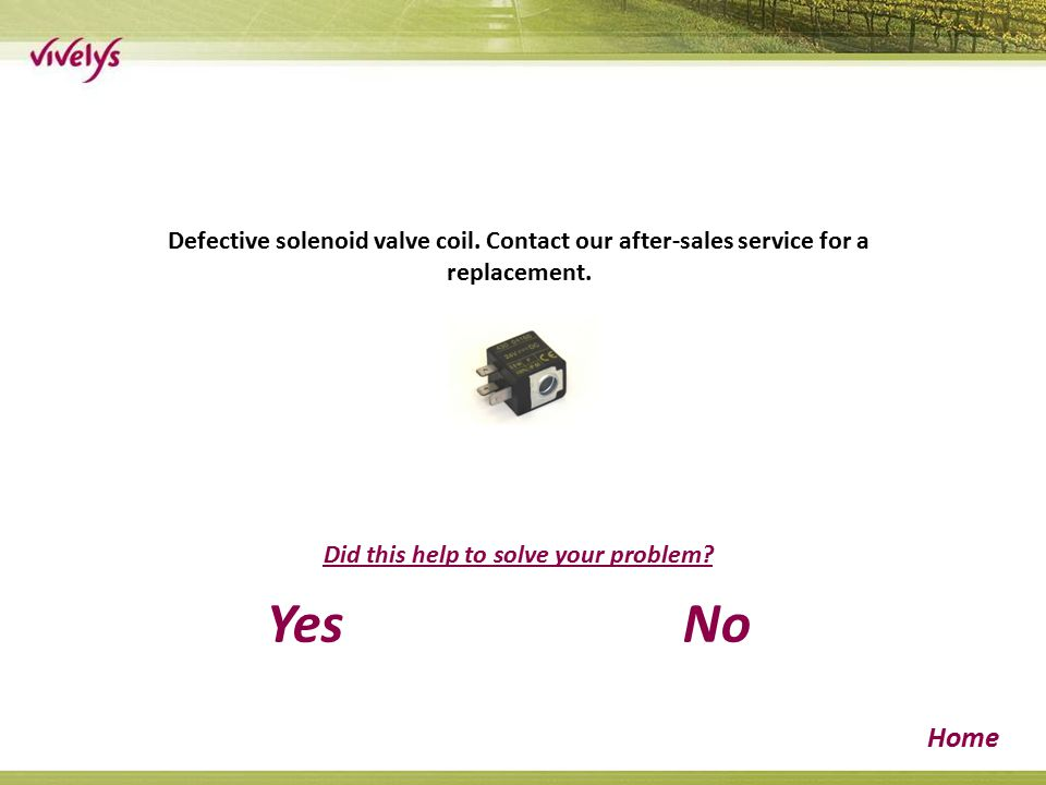 Defective solenoid valve coil. Contact our after-sales service for a replacement.