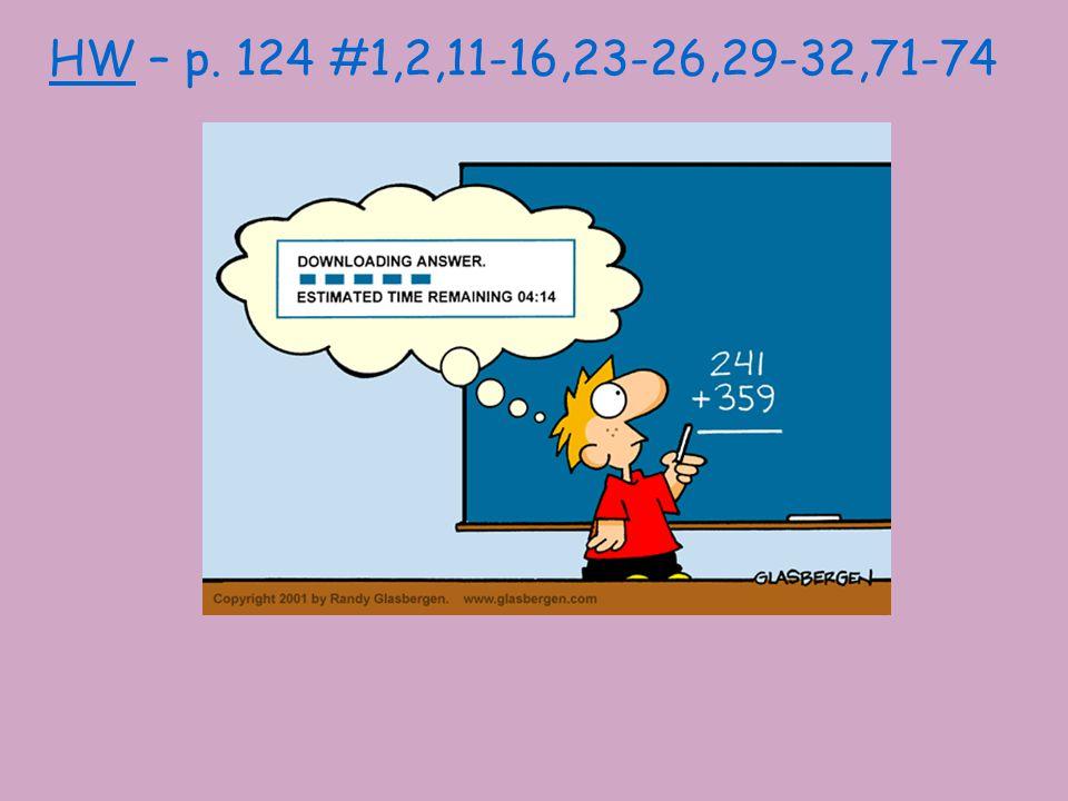 HW – p. 124 #1,2,11-16,23-26,29-32,71-74