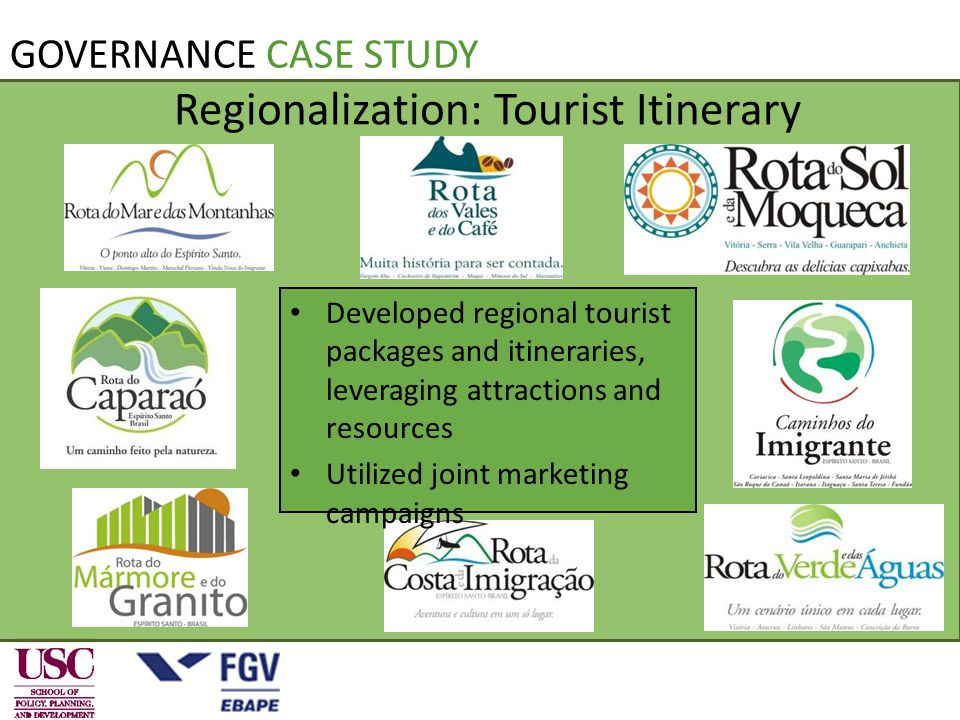 Regionalization: Tourist Itinerary Developed regional tourist packages and itineraries, leveraging attractions and resources Utilized joint marketing campaigns GOVERNANCE CASE STUDY