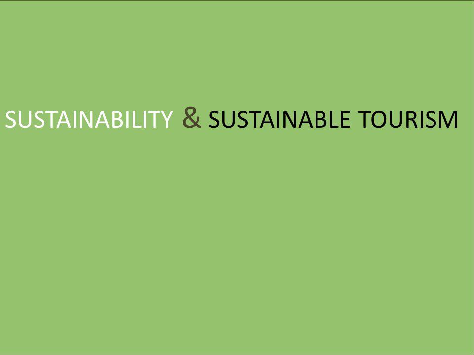SUSTAINABILITY & SUSTAINABLE TOURISM