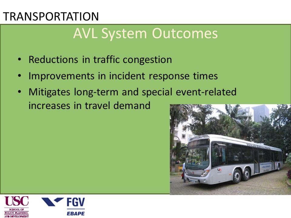 TRANSPORTATION AVL System Outcomes Reductions in traffic congestion Improvements in incident response times Mitigates long-term and special event-related increases in travel demand