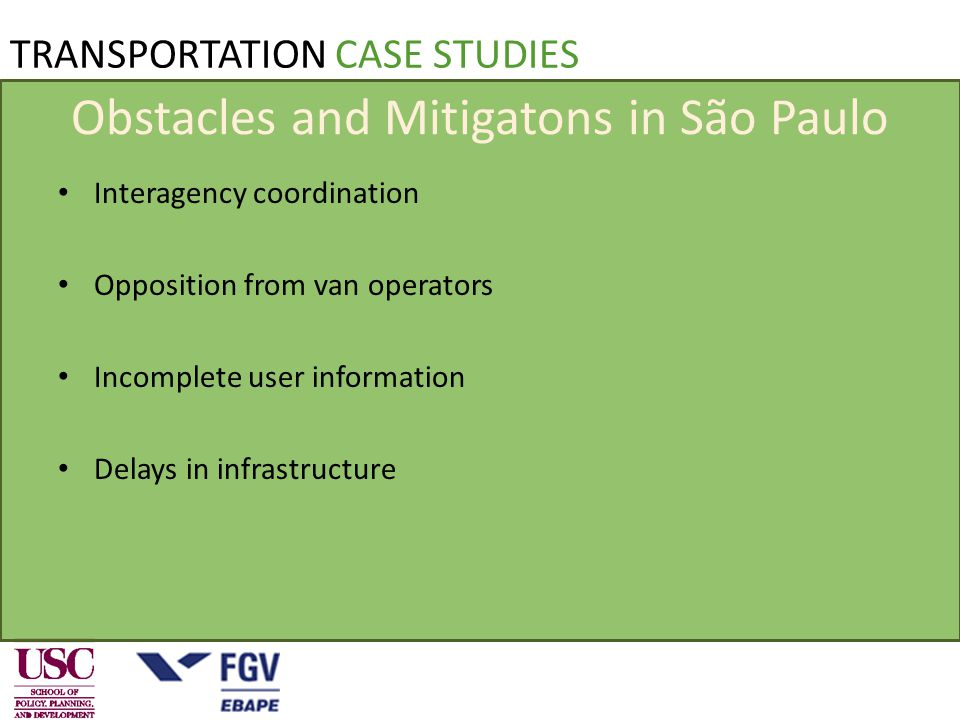 TRANSPORTATION CASE STUDIES Obstacles and Mitigatons in São Paulo Interagency coordination Opposition from van operators Incomplete user information Delays in infrastructure