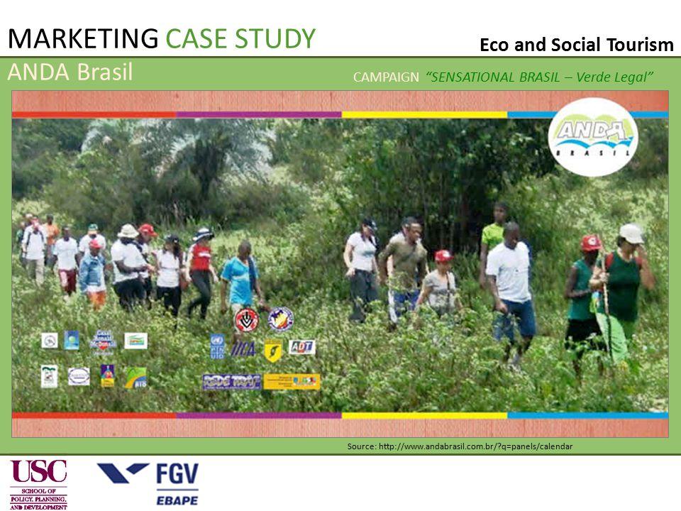 ANDA Brasil Source: http://www.andabrasil.com.br/ q=panels/calendar MARKETING CASE STUDY Eco and Social Tourism CAMPAIGN SENSATIONAL BRASIL – Verde Legal