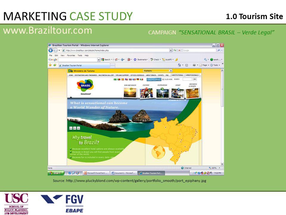 MARKETING CASE STUDY Source: http://www.pluckyblond.com/wp-content/gallery/portfolio_smooth/port_epiphany.jpg www.Braziltour.com 1.0 Tourism Site CAMPAIGN SENSATIONAL BRASIL – Verde Legal