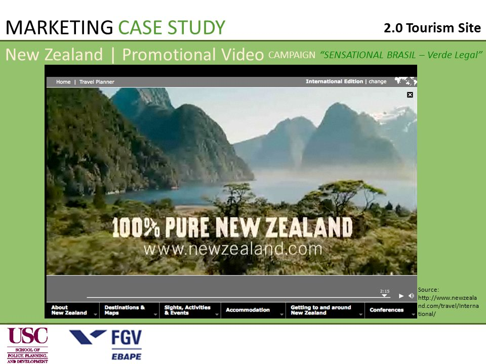 New Zealand | Promotional Video Source: http://www.newzeala nd.com/travel/Interna tional/ MARKETING CASE STUDY 2.0 Tourism Site CAMPAIGN SENSATIONAL BRASIL – Verde Legal