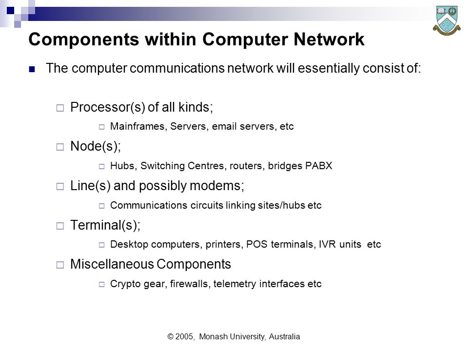 © 2005, Monash University, Australia Main Design Drivers Network Design driven by five main issues:  Functionality Required  What is the network to do.
