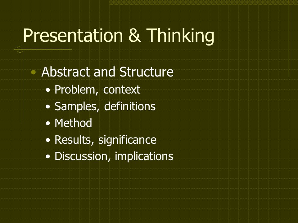 Presentation & Thinking Abstract and Structure Problem, context Samples, definitions Method Results, significance Discussion, implications