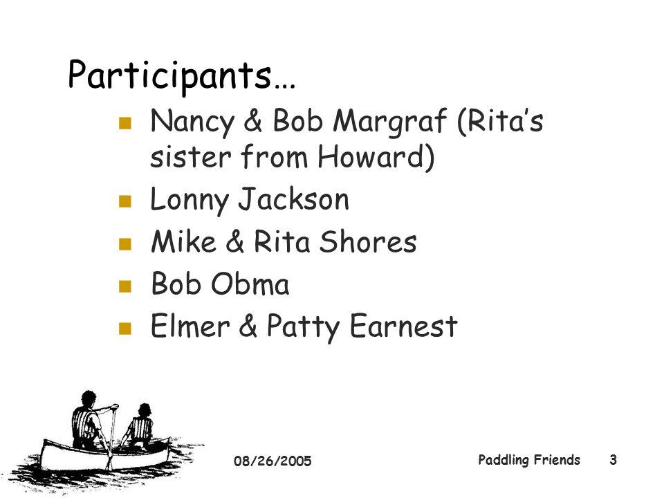 08/26/2005 Paddling Friends3 Participants… Nancy & Bob Margraf (Rita's sister from Howard) Lonny Jackson Mike & Rita Shores Bob Obma Elmer & Patty Earnest