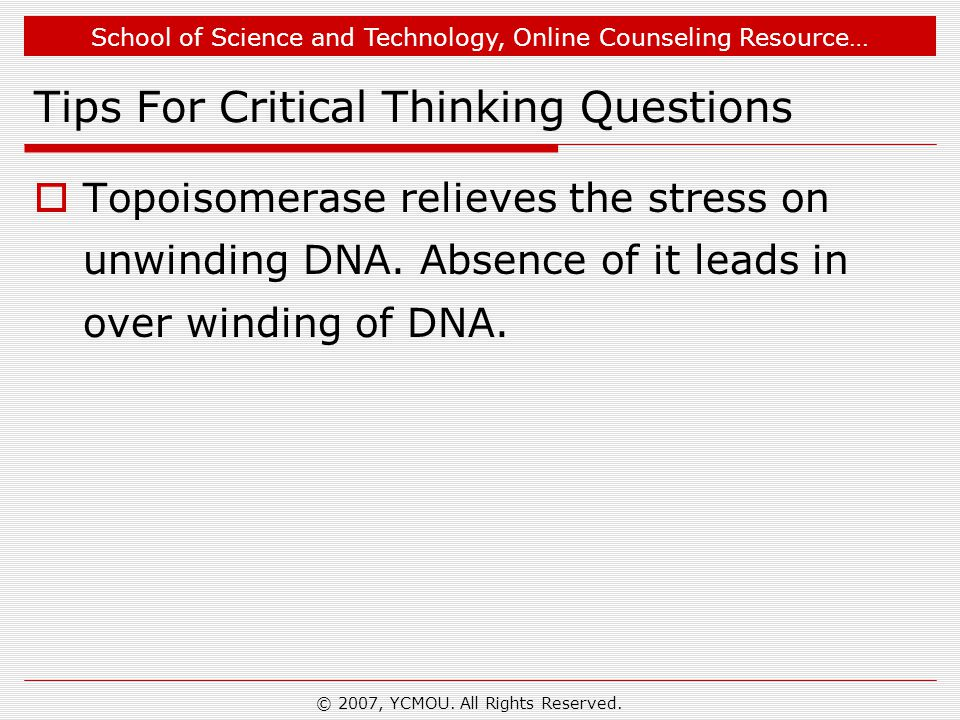 School of Science and Technology, Online Counseling Resource… © 2007, YCMOU. All Rights Reserved. Tips For Critical Thinking Questions  Topoisomerase