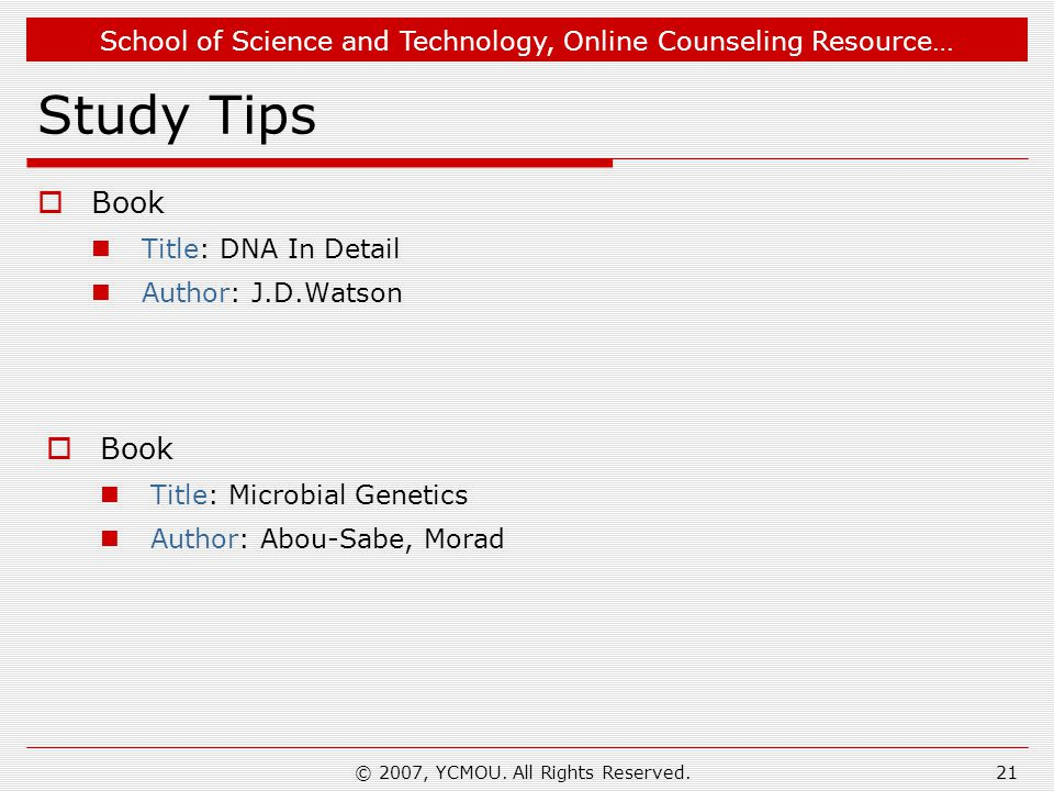 School of Science and Technology, Online Counseling Resource… © 2007, YCMOU. All Rights Reserved.21 Study Tips  Book Title: DNA In Detail Author: J.D