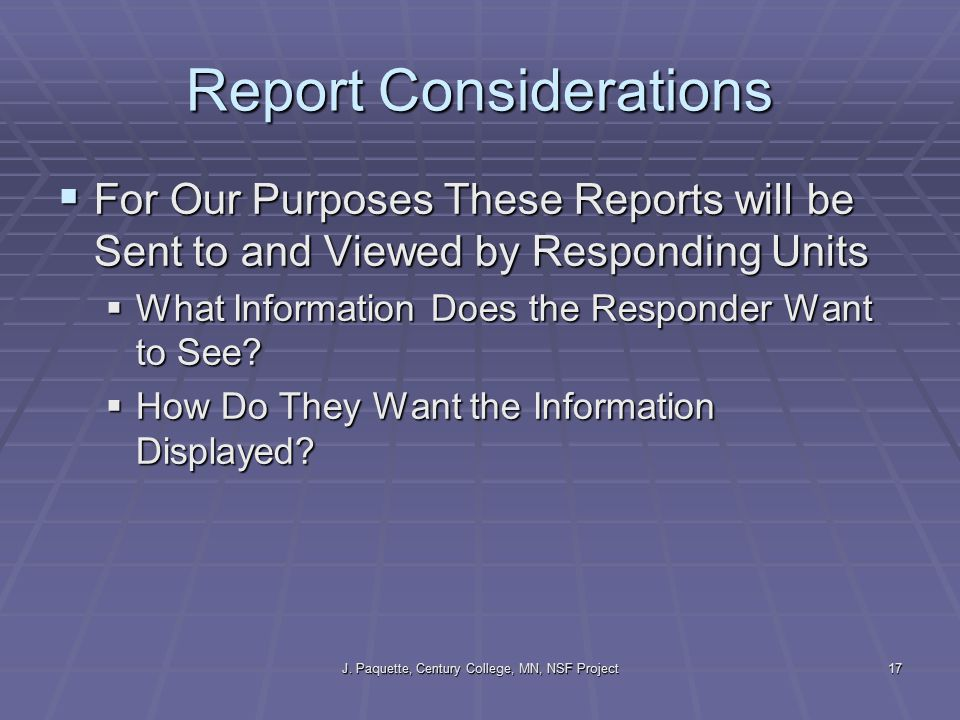 J. Paquette, Century College, MN, NSF Project17 Report Considerations  For Our Purposes These Reports will be Sent to and Viewed by Responding Units