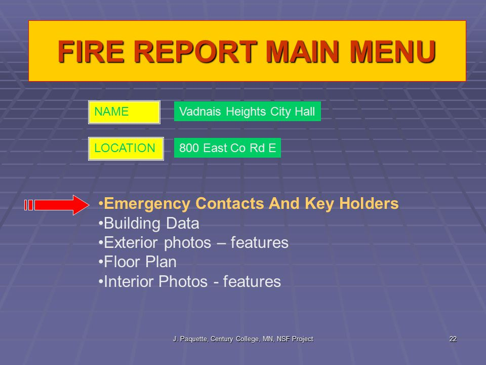 J. Paquette, Century College, MN, NSF Project22 FIRE REPORT MAIN MENU Emergency Contacts And Key Holders Building Data Exterior photos – features Floo