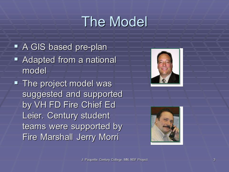 J. Paquette, Century College, MN, NSF Project3 The Model  A GIS based pre-plan  Adapted from a national model  The project model was suggested and
