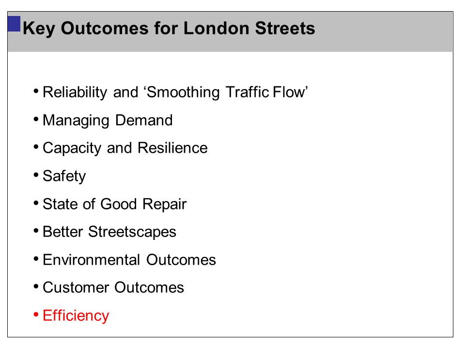 Reliability and 'Smoothing Traffic Flow' Managing Demand Capacity and Resilience Safety State of Good Repair Better Streetscapes Environmental Outcome