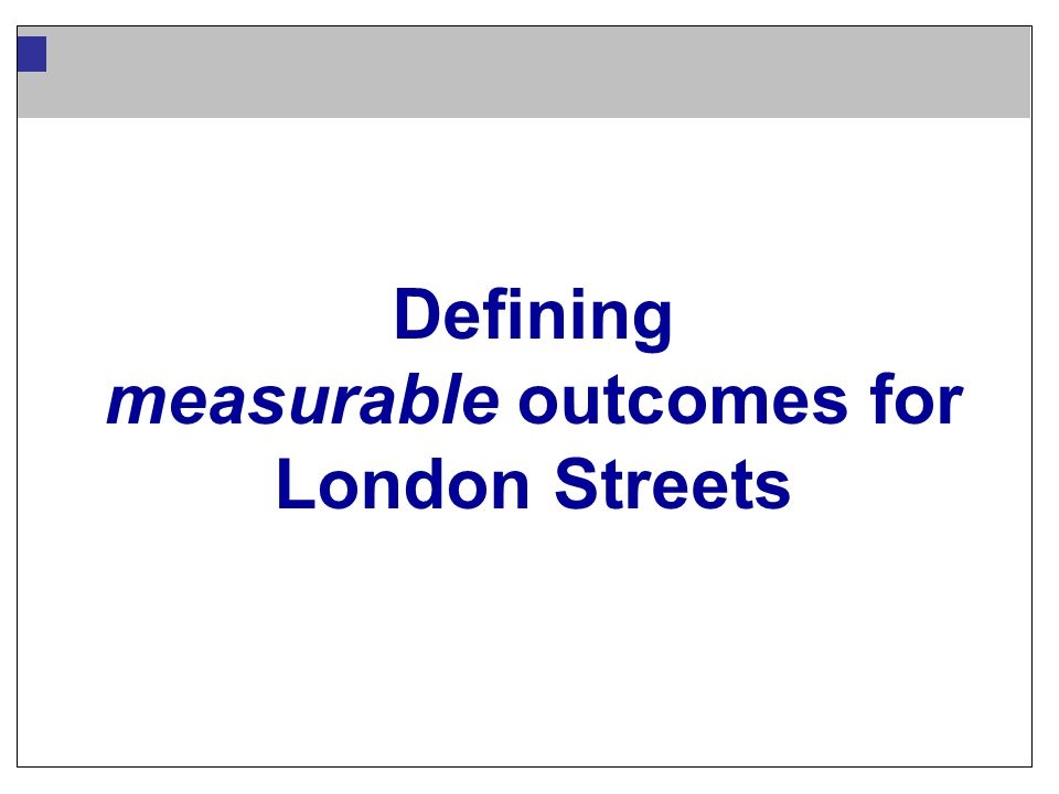 Defining measurable outcomes for London Streets