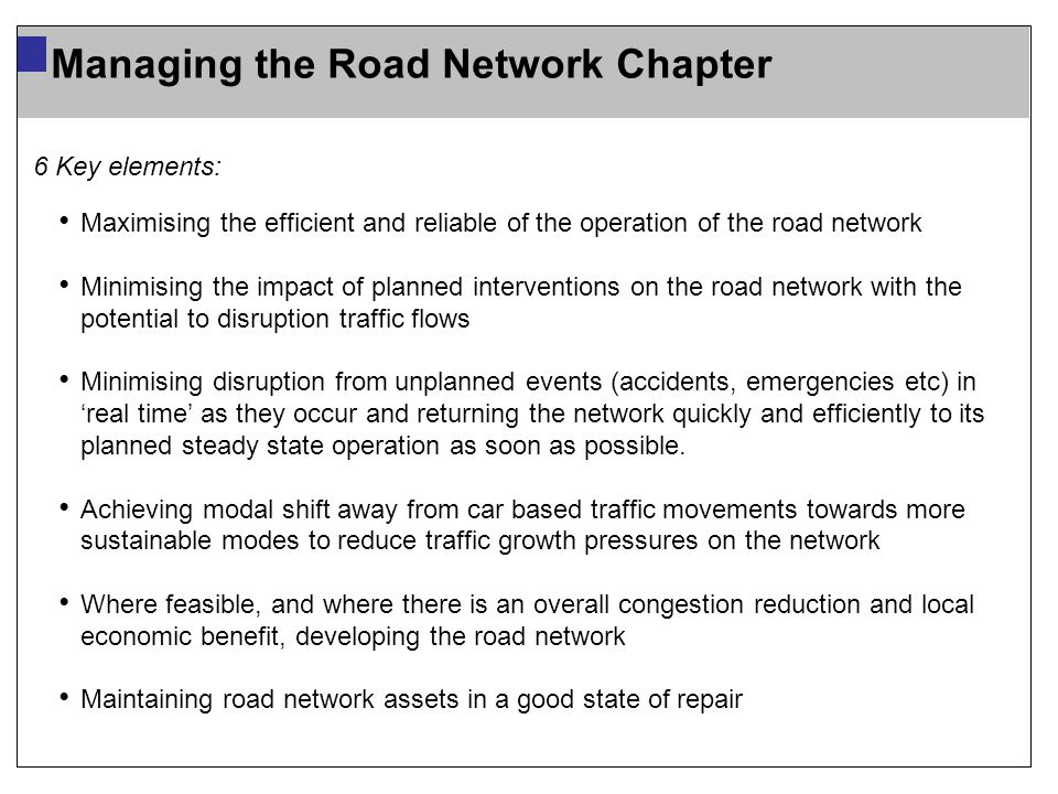 6 Key elements: Maximising the efficient and reliable of the operation of the road network Minimising the impact of planned interventions on the road