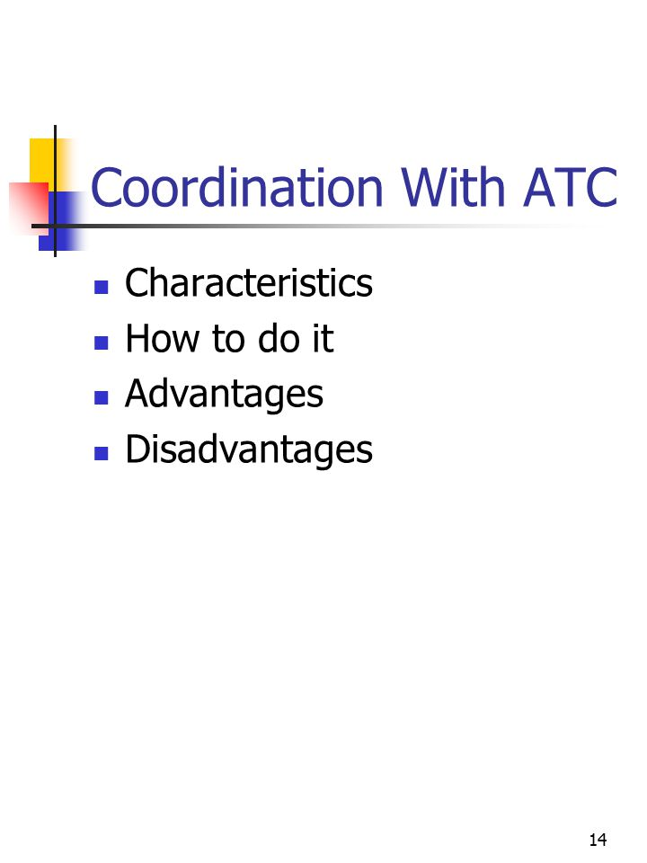 14 Coordination With ATC Characteristics How to do it Advantages Disadvantages