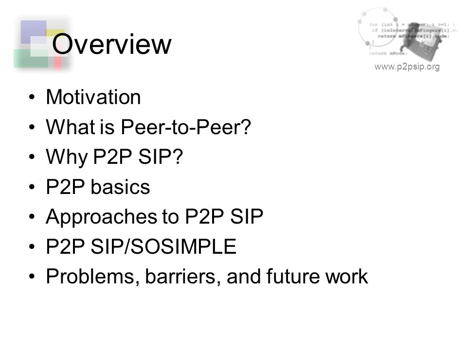 www.p2psip.org Overview Motivation What is Peer-to-Peer.