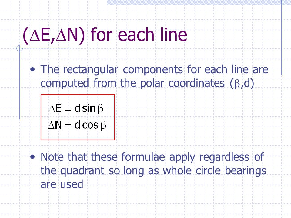 (  E,  N) for each line The rectangular components for each line are computed from the polar coordinates ( ,d) Note that these formulae apply regar