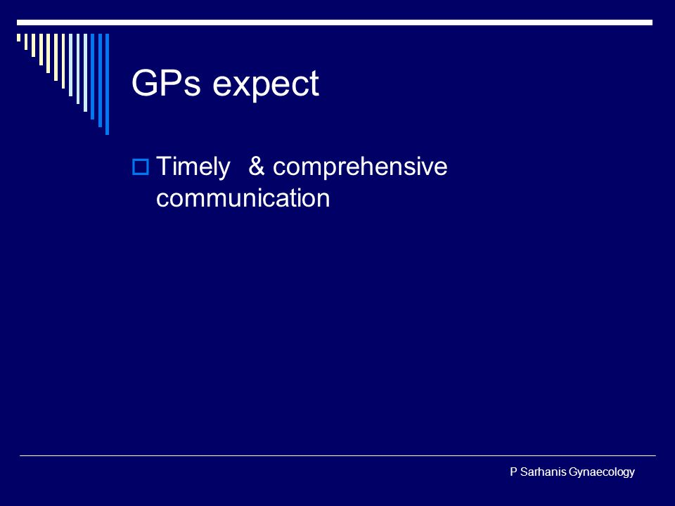 P Sarhanis Gynaecology GPs expect  Timely & comprehensive communication