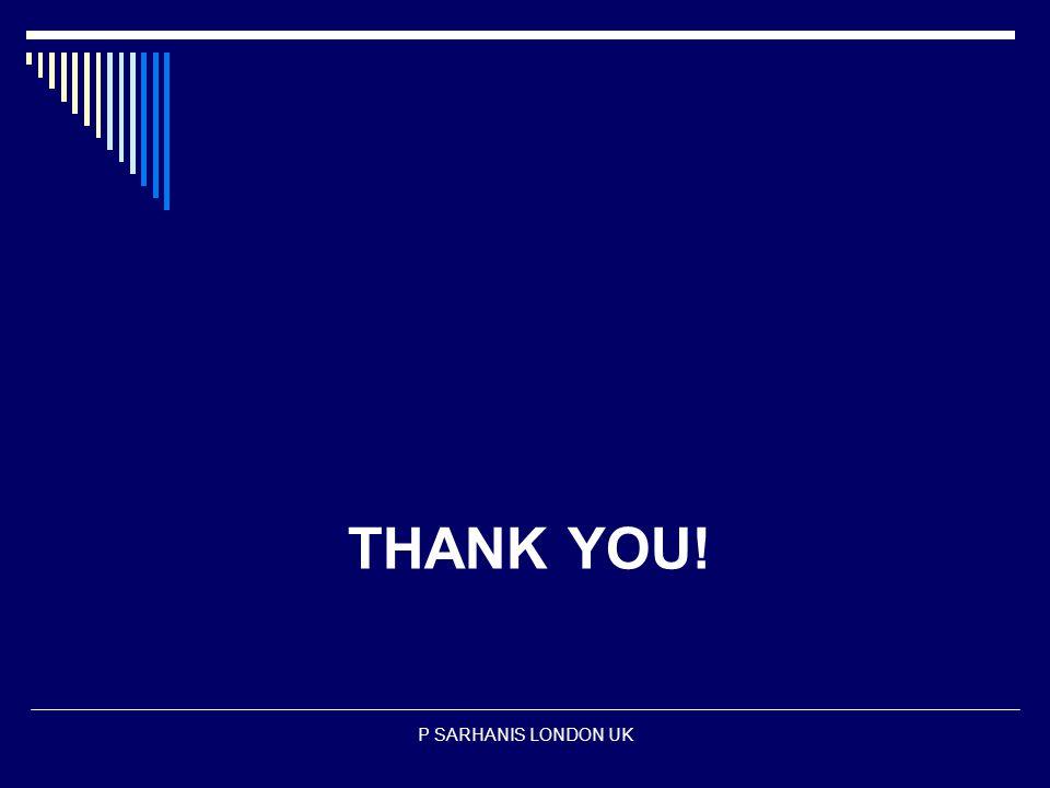 THANK YOU! P SARHANIS LONDON UK