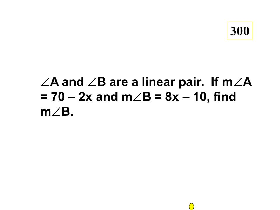 2x + 4 + 7x – 22 = 90 x = 12 m  B = 62  200  A and  B are complementary.