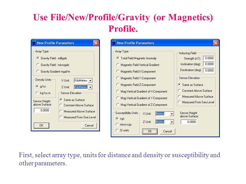 Use File/New/Profile/Gravity (or Magnetics) Profile. First, select array type, units for distance and density or susceptibility and other parameters.
