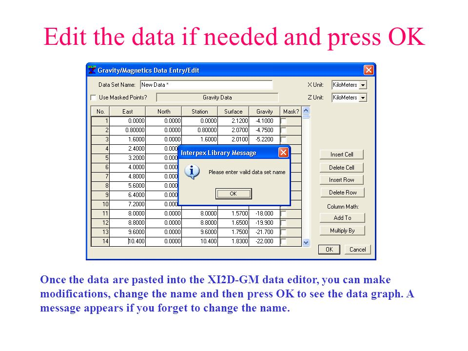 Edit the data if needed and press OK Once the data are pasted into the XI2D-GM data editor, you can make modifications, change the name and then press