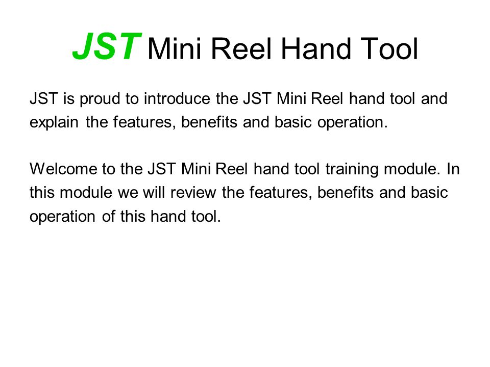 JST Mini Reel Hand Tool JST is proud to introduce the JST Mini Reel hand tool and explain the features, benefits and basic operation.