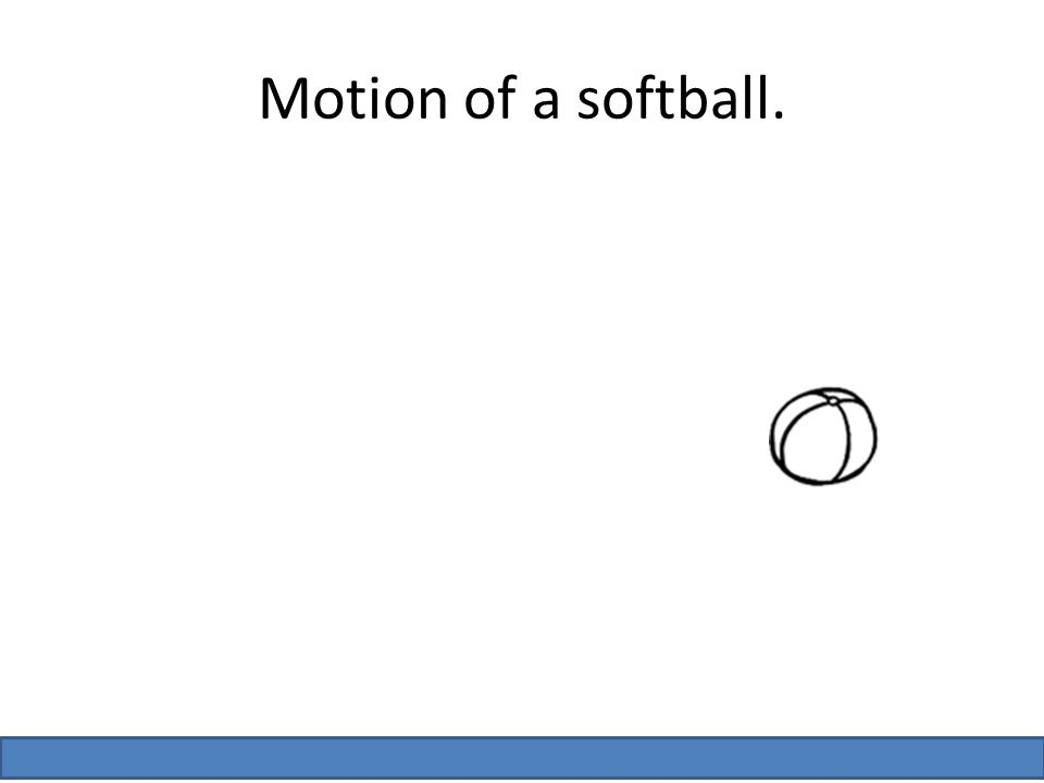 Motion of a softball.