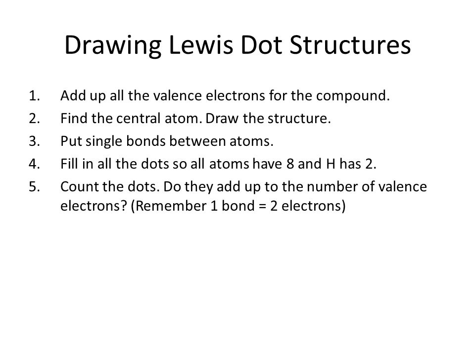 Drawing Lewis Dot Structures 1.Add up all the valence electrons for the compound.