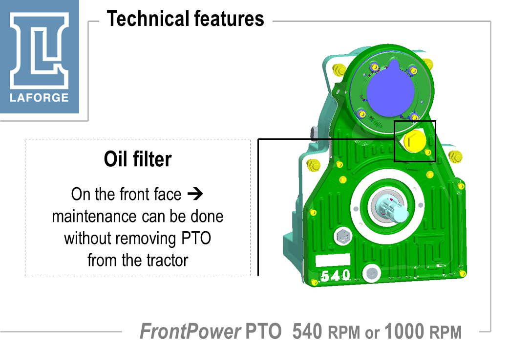 FrontPower PTO 540 RPM or 1000 RPM Technical features Oil filter On the front face  maintenance can be done without removing PTO from the tractor