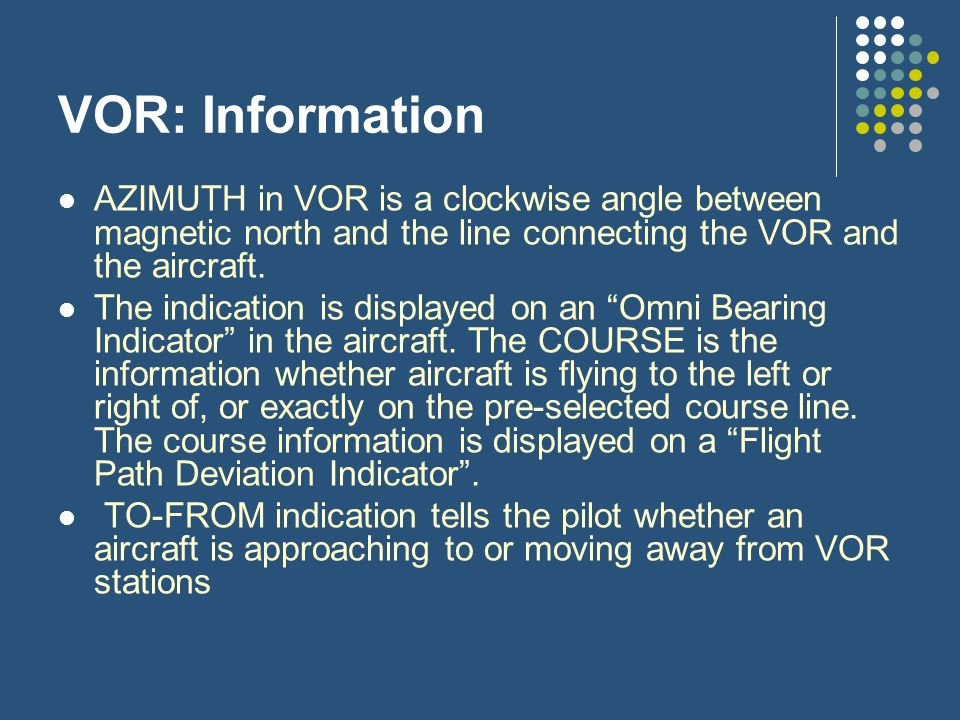VOR: Information AZIMUTH in VOR is a clockwise angle between magnetic north and the line connecting the VOR and the aircraft. The indication is displa