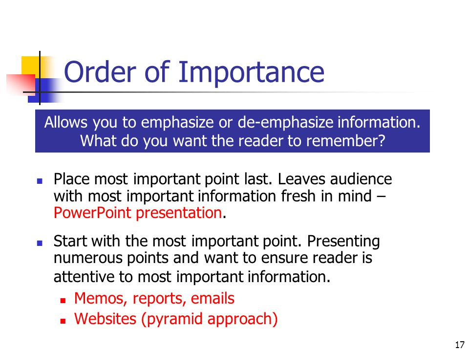 17 Order of Importance Place most important point last.