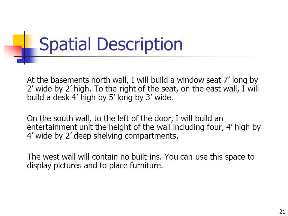 21 Spatial Description At the basements north wall, I will build a window seat 7' long by 2' wide by 2' high.