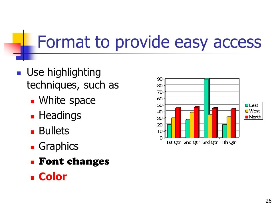 26 Format to provide easy access Use highlighting techniques, such as White space Headings Bullets Graphics Font changes Color