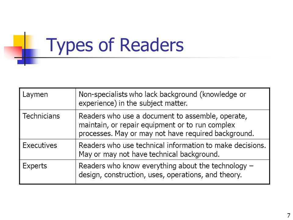 7 Types of Readers LaymenNon-specialists who lack background (knowledge or experience) in the subject matter.