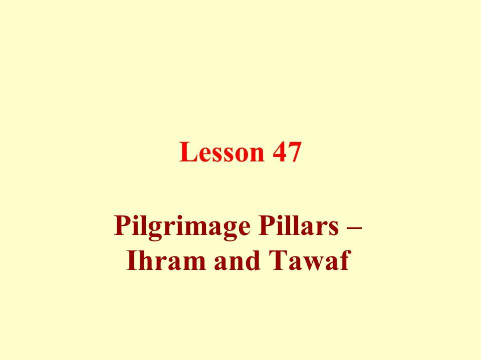 Lesson 47 Pilgrimage Pillars – Ihram and Tawaf